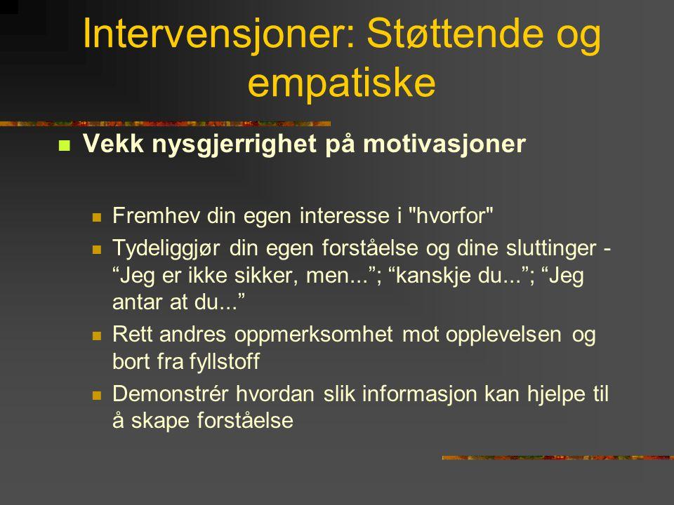 Intervensjoner: Støttende og empatiske  Vekk nysgjerrighet på motivasjoner  Fremhev din egen interesse i