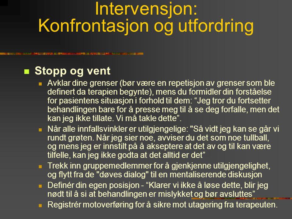 Intervensjon: Konfrontasjon og utfordring  Stopp og vent  Avklar dine grenser (bør være en repetisjon av grenser som ble definert da terapien begynt