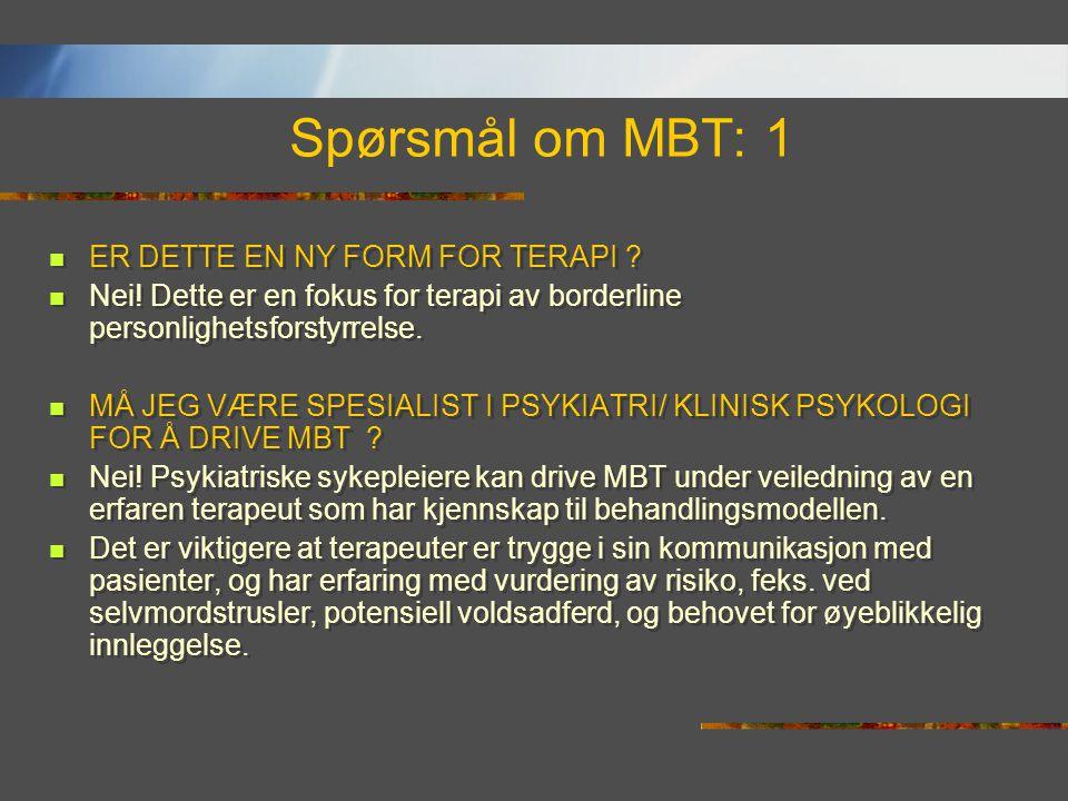 Spørsmål om MBT: 1  ER DETTE EN NY FORM FOR TERAPI ?  Nei! Dette er en fokus for terapi av borderline personlighetsforstyrrelse.  MÅ JEG VÆRE SPESI