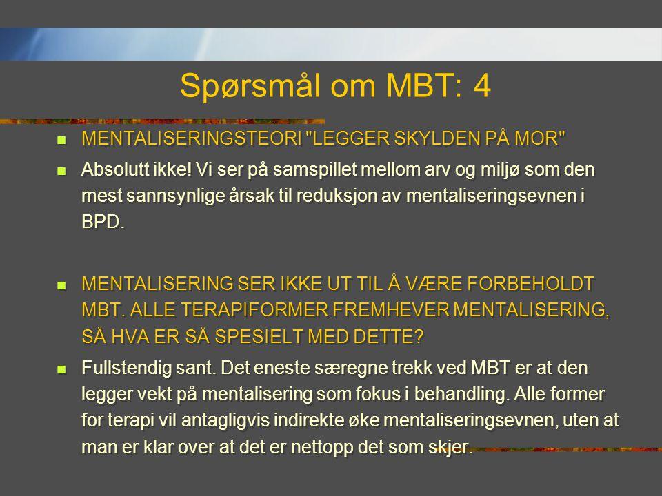Spørsmål om MBT: 4  MENTALISERINGSTEORI