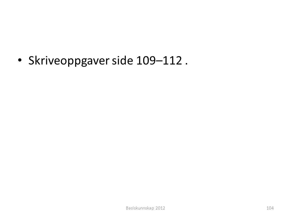 • Skriveoppgaver side 109–112. Basiskunnskap 2012104