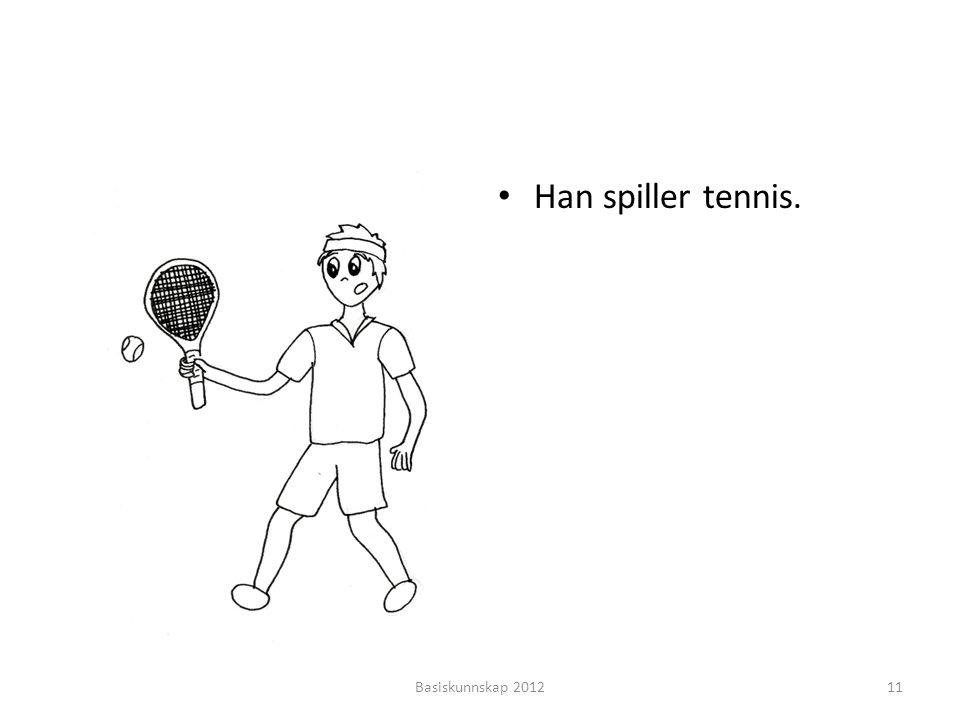 • Han spiller tennis. Basiskunnskap 201211