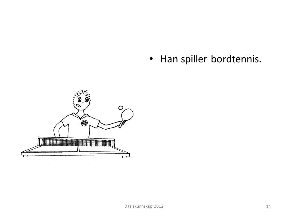 • Han spiller bordtennis. Basiskunnskap 201214