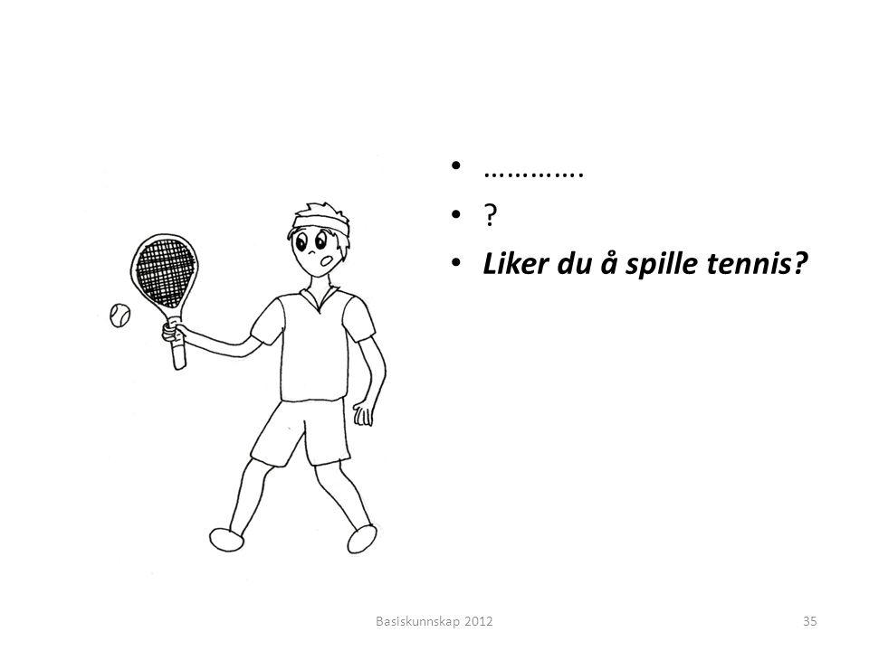 • …………. •?•? • Liker du å spille tennis? Basiskunnskap 201235