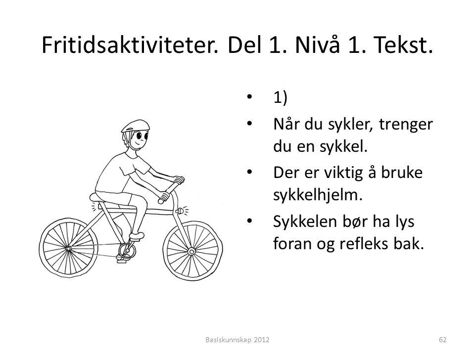 Fritidsaktiviteter. Del 1. Nivå 1. Tekst. • 1) • Når du sykler, trenger du en sykkel. • Der er viktig å bruke sykkelhjelm. • Sykkelen bør ha lys foran