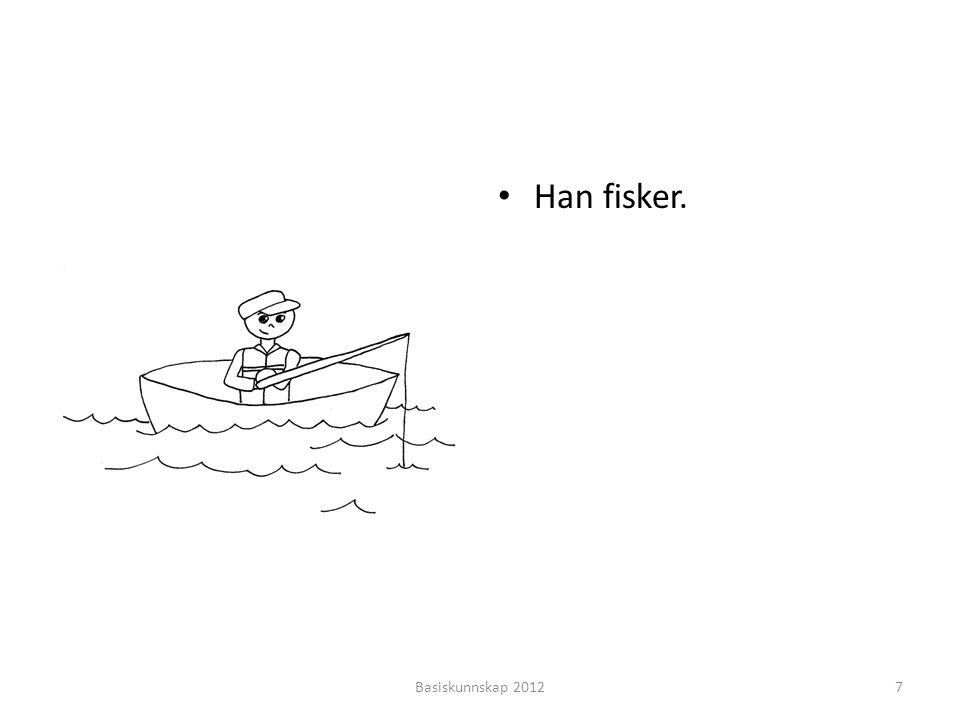• Hva liker hun å gjøre? •?•? • Hun liker å svømme. Basiskunnskap 201218