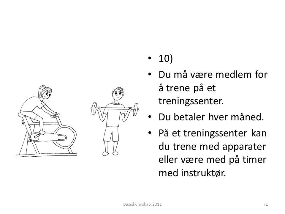 • 10) • Du må være medlem for å trene på et treningssenter. • Du betaler hver måned. • På et treningssenter kan du trene med apparater eller være med