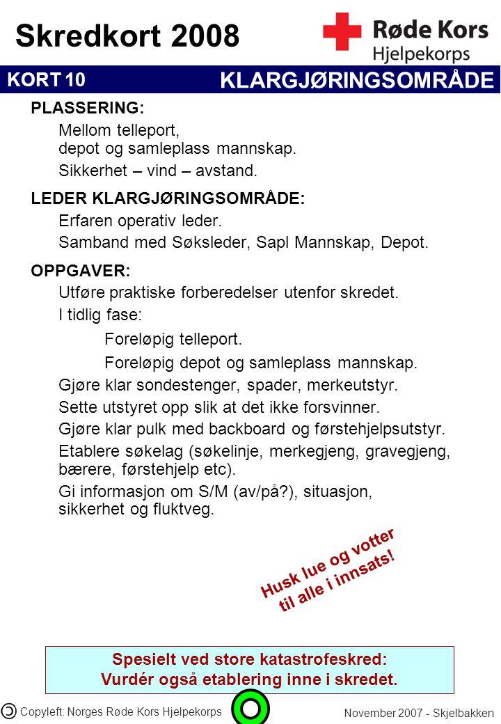 KORT 10 Skredkort 2008 November 2007 - Skjelbakken Copyleft: Norges Røde Kors Hjelpekorps Husk lue og votter til alle i innsats! KLARGJØRINGSOMRÅDE PL