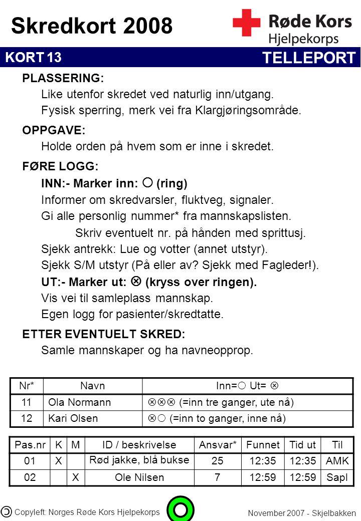 KORT 13 Skredkort 2008 November 2007 - Skjelbakken Copyleft: Norges Røde Kors Hjelpekorps Pas.nrKMID / beskrivelseAnsvar*FunnetTid utTil 01X Rød jakke