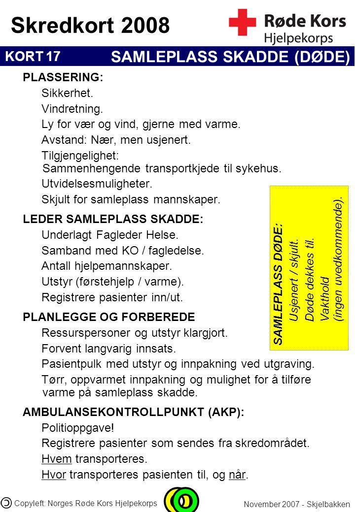 KORT 17 Skredkort 2008 November 2007 - Skjelbakken Copyleft: Norges Røde Kors Hjelpekorps SAMLEPLASS SKADDE (DØDE) PLASSERING: Sikkerhet. Vindretning.