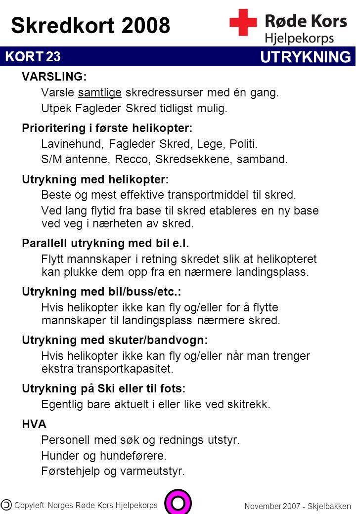 KORT 23 Skredkort 2008 November 2007 - Skjelbakken Copyleft: Norges Røde Kors Hjelpekorps UTRYKNING VARSLING: Varsle samtlige skredressurser med én ga
