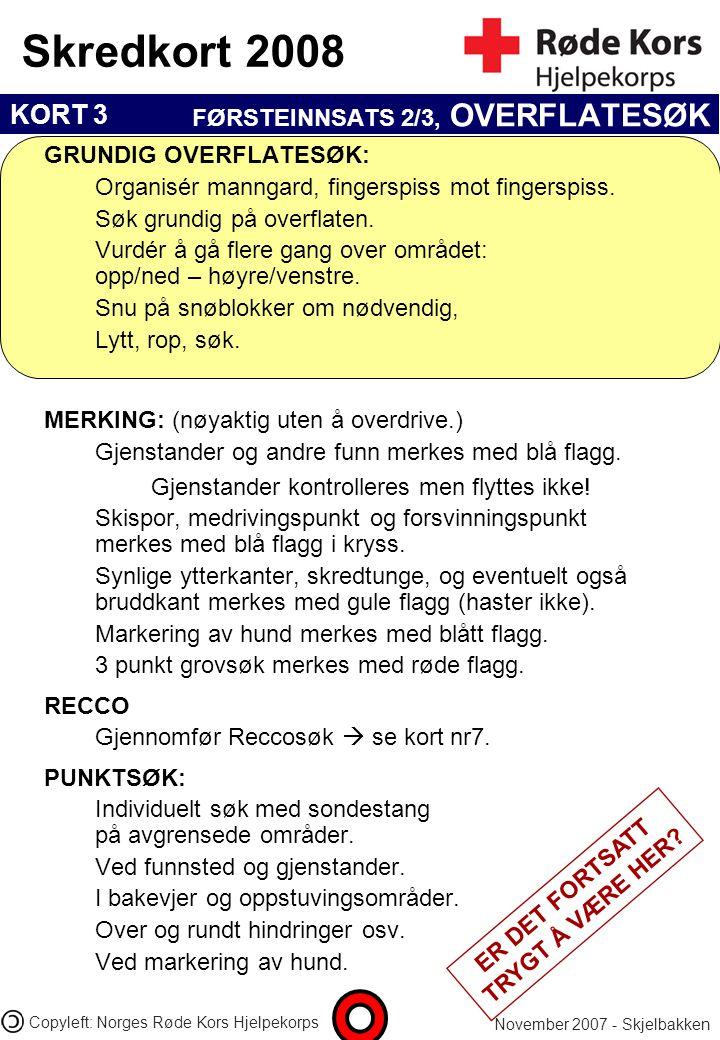 KORT 3 Skredkort 2008 November 2007 - Skjelbakken Copyleft: Norges Røde Kors Hjelpekorps GRUNDIG OVERFLATESØK: Organisér manngard, fingerspiss mot fin