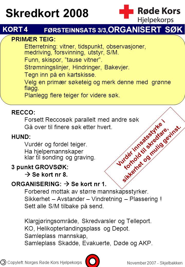 KORT 4 Skredkort 2008 November 2007 - Skjelbakken Copyleft: Norges Røde Kors Hjelpekorps Vurdér innsatsstyrke i forhold til skredfare, sikkerhet og mu