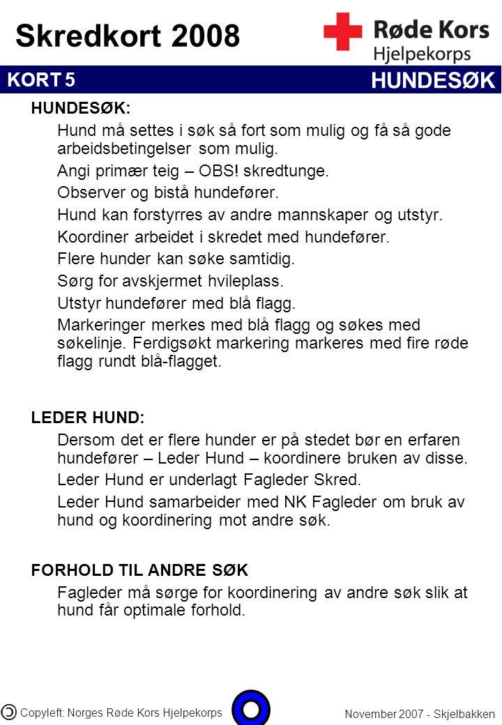 KORT 5 Skredkort 2008 November 2007 - Skjelbakken Copyleft: Norges Røde Kors Hjelpekorps HUNDESØK HUNDESØK: Hund må settes i søk så fort som mulig og
