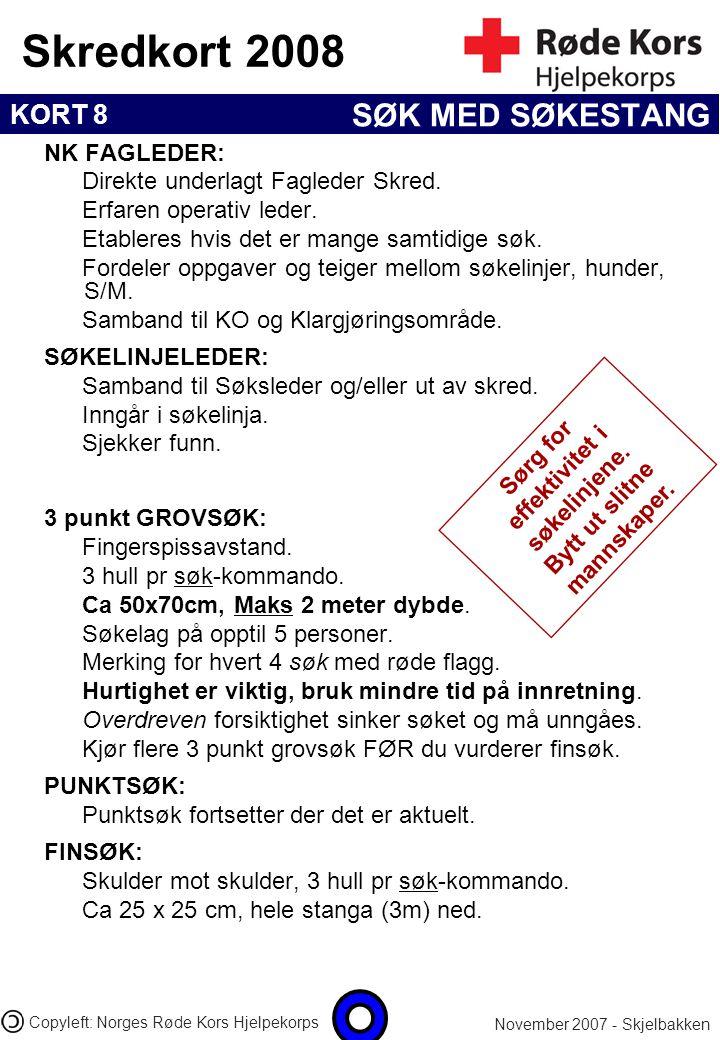 KORT 8 Skredkort 2008 November 2007 - Skjelbakken Copyleft: Norges Røde Kors Hjelpekorps SØK MED SØKESTANG NK FAGLEDER: Direkte underlagt Fagleder Skr