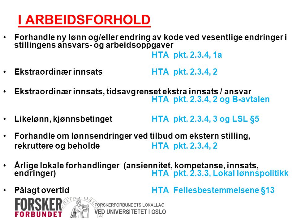 I ARBEIDSFORHOLD •Forhandle ny lønn og/eller endring av kode ved vesentlige endringer i stillingens ansvars- og arbeidsoppgaver HTA pkt. 2.3.4, 1a •Ek