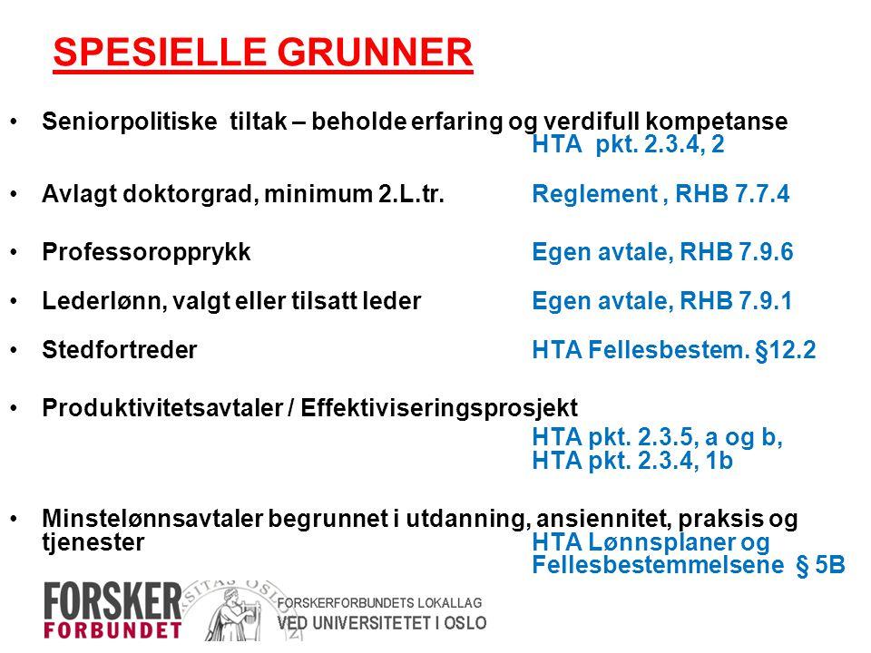 SPESIELLE GRUNNER •Seniorpolitiske tiltak – beholde erfaring og verdifull kompetanse HTA pkt. 2.3.4, 2 •Avlagt doktorgrad, minimum 2.L.tr.Reglement, R