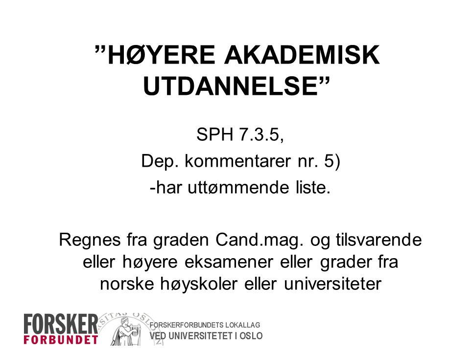 """""""HØYERE AKADEMISK UTDANNELSE"""" SPH 7.3.5, Dep. kommentarer nr. 5) -har uttømmende liste. Regnes fra graden Cand.mag. og tilsvarende eller høyere eksame"""