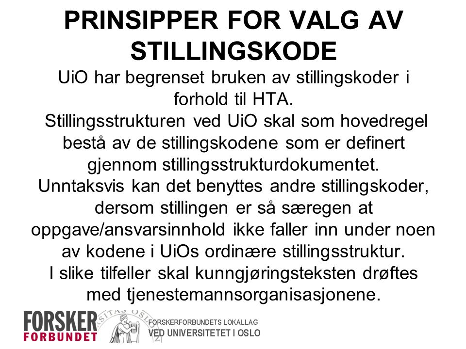 PRINSIPPER FOR VALG AV STILLINGSKODE UiO har begrenset bruken av stillingskoder i forhold til HTA. Stillingsstrukturen ved UiO skal som hovedregel bes