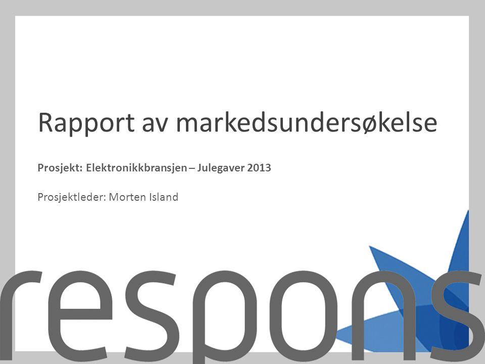 Prosjekt:Elektronikkbransjen – Julegaver 2013 Prosjektleder: Morten Island Rapport av markedsundersøkelse