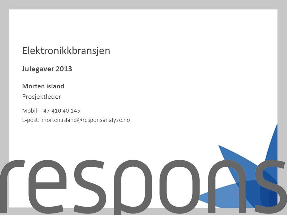 Elektronikkbransjen Julegaver 2013 Morten island Prosjektleder Mobil: +47 410 40 145 E-post: morten.island@responsanalyse.no