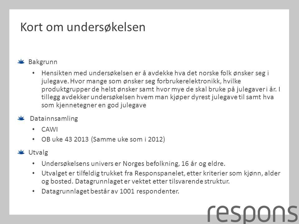 Kort om undersøkelsen Bakgrunn • Hensikten med undersøkelsen er å avdekke hva det norske folk ønsker seg i julegave. Hvor mange som ønsker seg forbruk