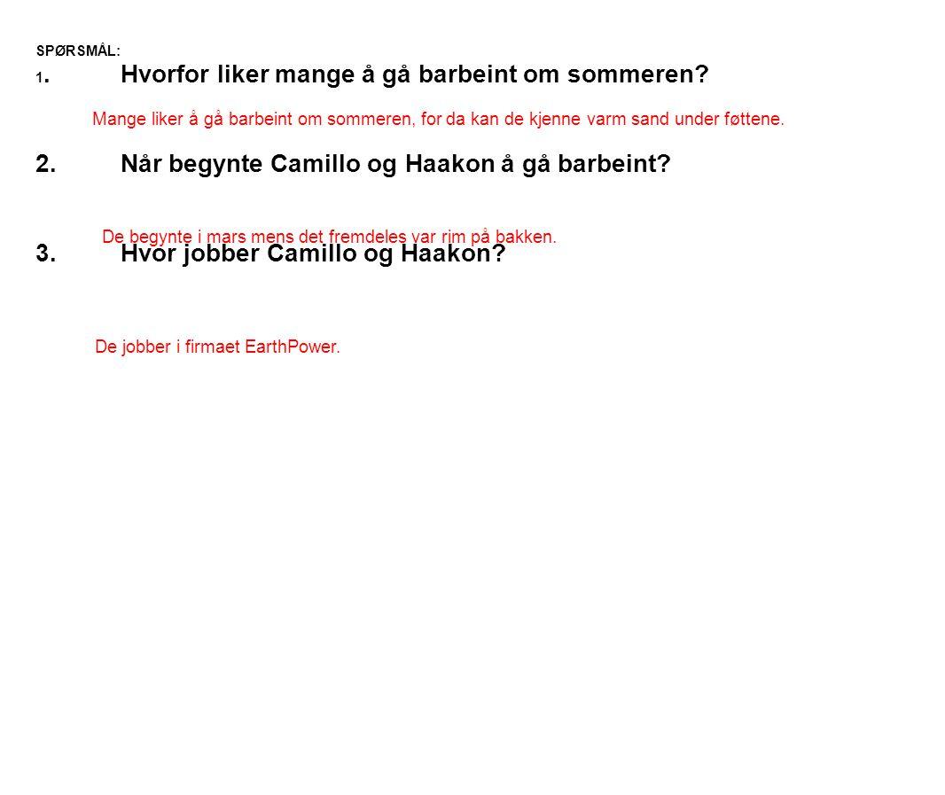 SPØRSMÅL: 1.Hvorfor liker mange å gå barbeint om sommeren? 2.Når begynte Camillo og Haakon å gå barbeint? 3.Hvor jobber Camillo og Haakon? Mange liker