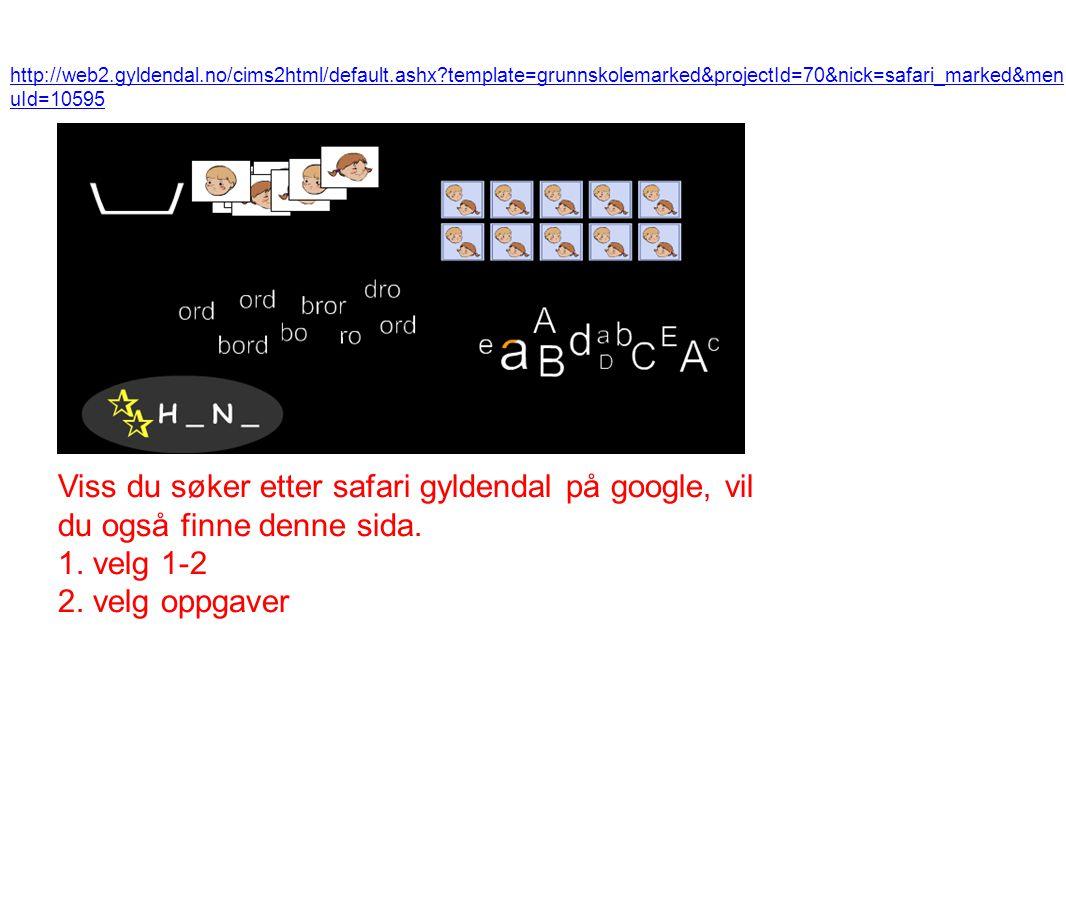 http://web2.gyldendal.no/cims2html/default.ashx?template=grunnskolemarked&projectId=70&nick=safari_marked&men uId=10595 Viss du søker etter safari gyl