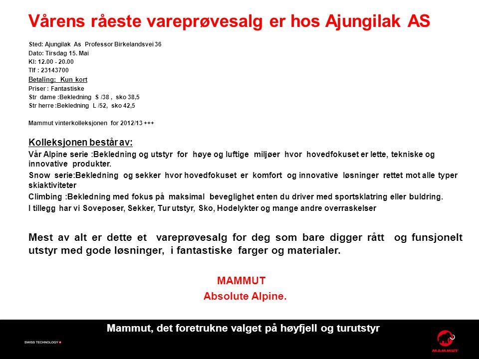 Vårens råeste vareprøvesalg er hos Ajungilak AS Sted: Ajungilak As Professor Birkelandsvei 36 Dato: Tirsdag 15. Mai Kl: 12.00 - 20.00 Tlf : 23143700 B