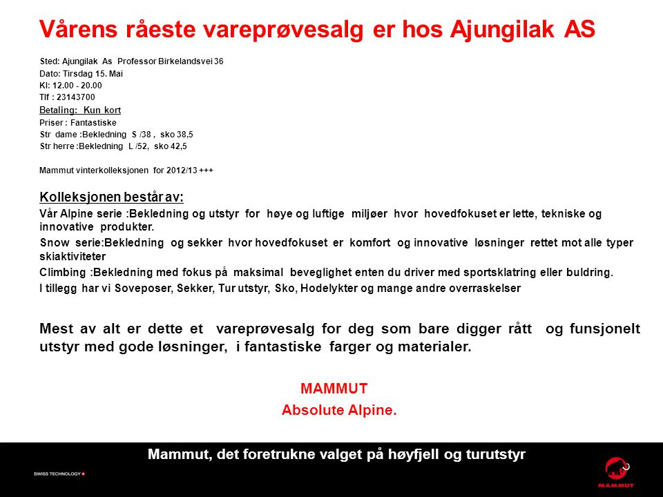 Vårens råeste vareprøvesalg er hos Ajungilak AS Sted: Ajungilak As Professor Birkelandsvei 36 Dato: Tirsdag 15.