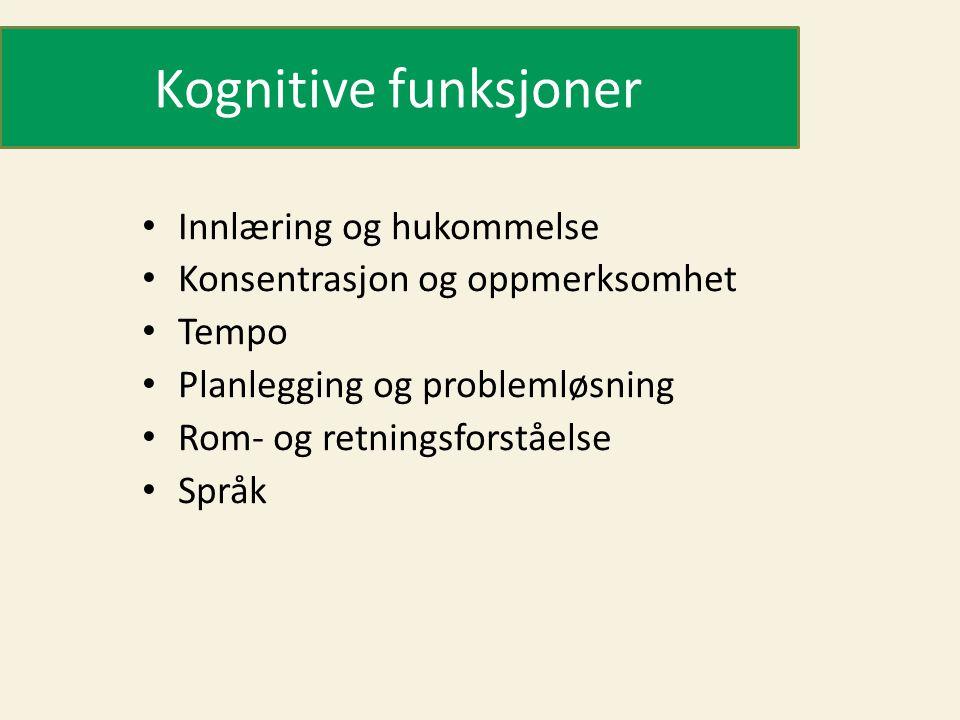 Kognitive funksjoner • Innlæring og hukommelse • Konsentrasjon og oppmerksomhet • Tempo • Planlegging og problemløsning • Rom- og retningsforståelse • Språk