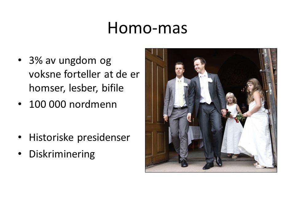 Homo-mas • 3% av ungdom og voksne forteller at de er homser, lesber, bifile • 100 000 nordmenn • Historiske presidenser • Diskriminering