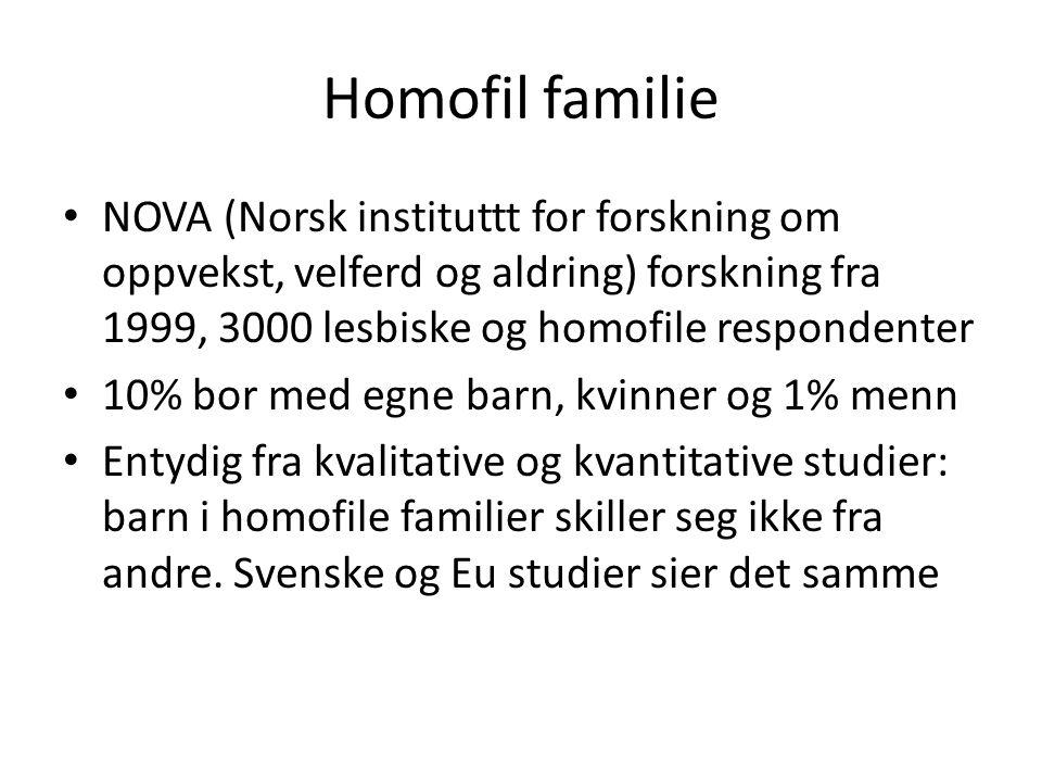 Homofil familie • NOVA (Norsk instituttt for forskning om oppvekst, velferd og aldring) forskning fra 1999, 3000 lesbiske og homofile respondenter • 1