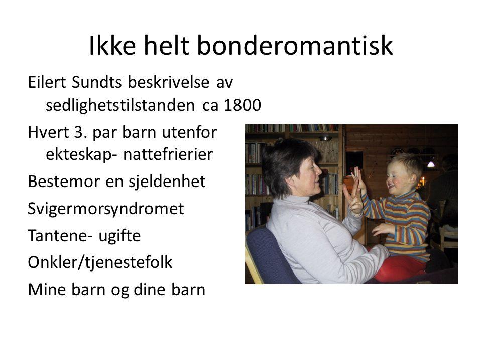 Ikke helt bonderomantisk Eilert Sundts beskrivelse av sedlighetstilstanden ca 1800 Hvert 3. par barn utenfor ekteskap- nattefrierier Bestemor en sjeld