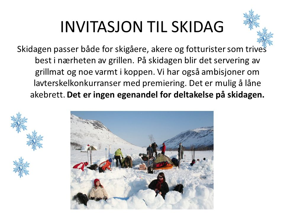 INVITASJON TIL SKIDAG Skidagen passer både for skigåere, akere og fotturister som trives best i nærheten av grillen. På skidagen blir det servering av