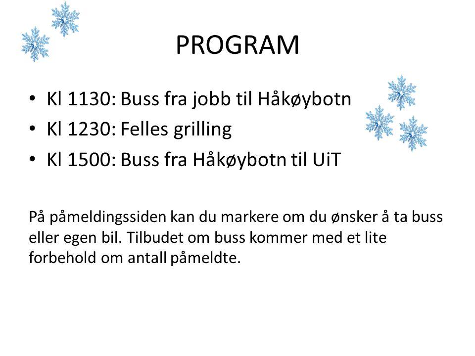 PROGRAM • Kl 1130: Buss fra jobb til Håkøybotn • Kl 1230: Felles grilling • Kl 1500: Buss fra Håkøybotn til UiT På påmeldingssiden kan du markere om d