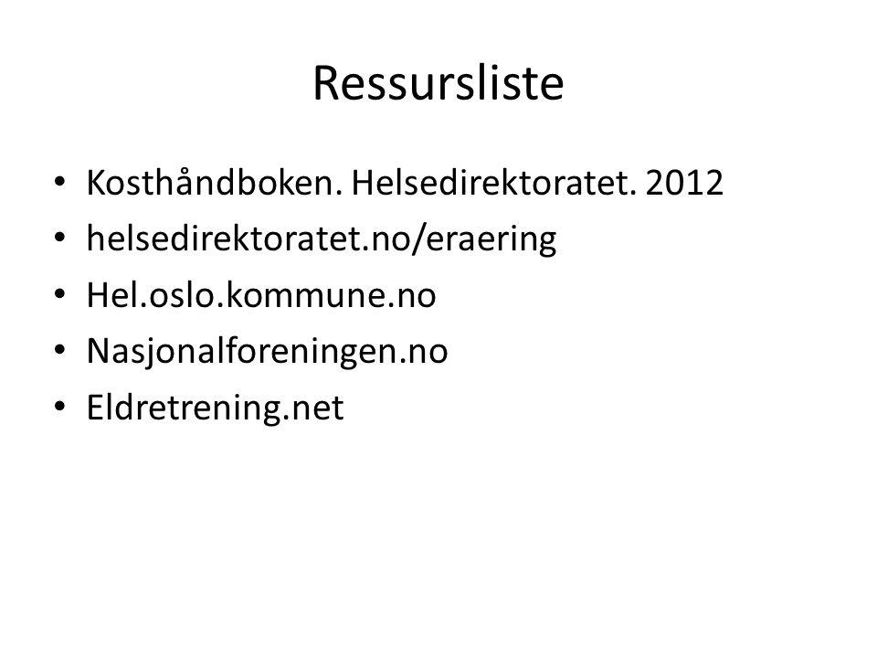 Ressursliste • Kosthåndboken. Helsedirektoratet. 2012 • helsedirektoratet.no/eraering • Hel.oslo.kommune.no • Nasjonalforeningen.no • Eldretrening.net
