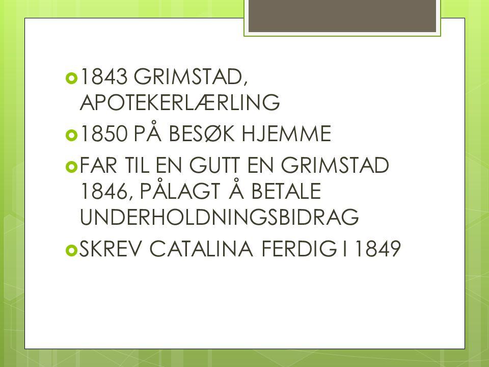  1843 GRIMSTAD, APOTEKERLÆRLING  1850 PÅ BESØK HJEMME  FAR TIL EN GUTT EN GRIMSTAD 1846, PÅLAGT Å BETALE UNDERHOLDNINGSBIDRAG  SKREV CATALINA FERD