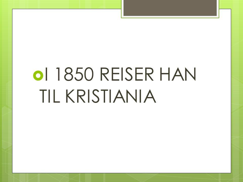  I 1850 REISER HAN TIL KRISTIANIA