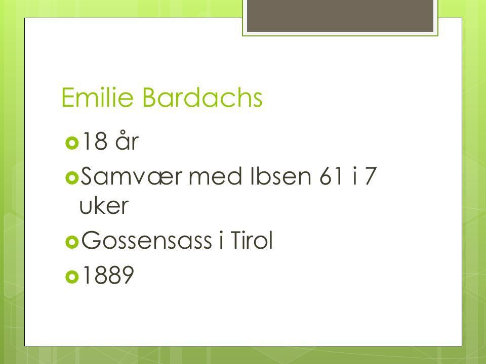 Emilie Bardachs  18 år  Samvær med Ibsen 61 i 7 uker  Gossensass i Tirol  1889