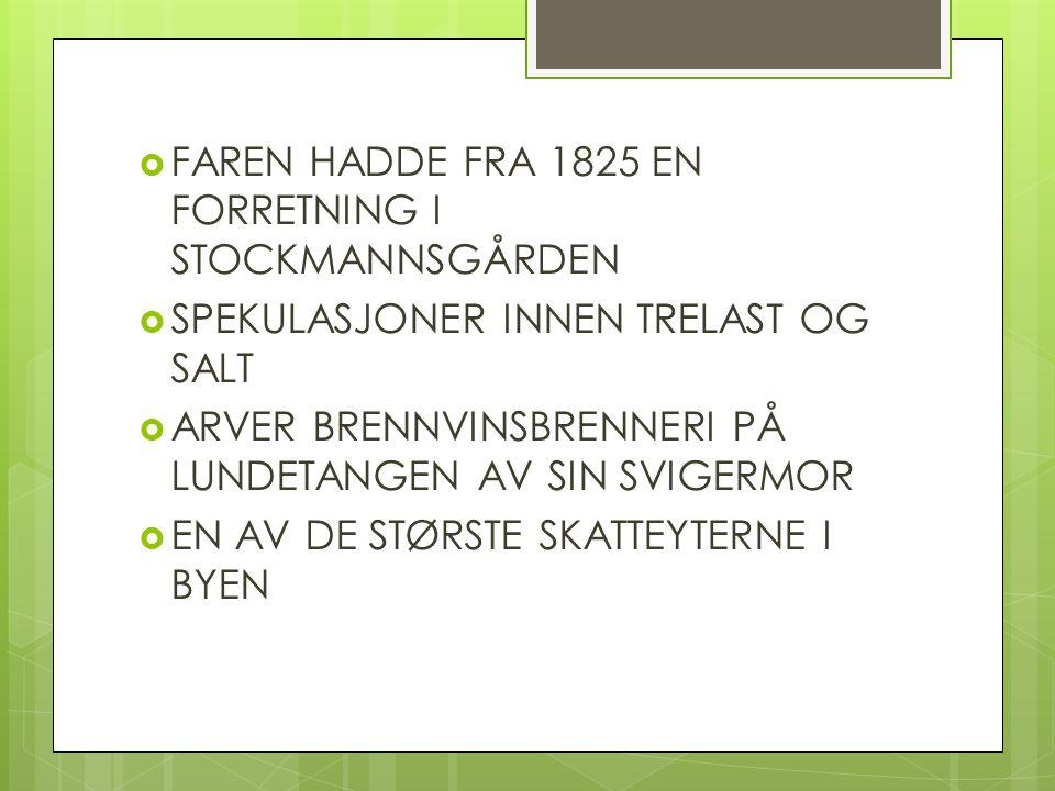  FAREN HADDE FRA 1825 EN FORRETNING I STOCKMANNSGÅRDEN  SPEKULASJONER INNEN TRELAST OG SALT  ARVER BRENNVINSBRENNERI PÅ LUNDETANGEN AV SIN SVIGERMO