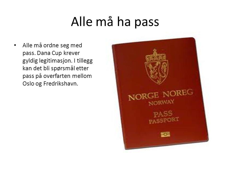 Alle må ha pass • Alle må ordne seg med pass. Dana Cup krever gyldig legitimasjon. I tillegg kan det bli spørsmål etter pass på overfarten mellom Oslo