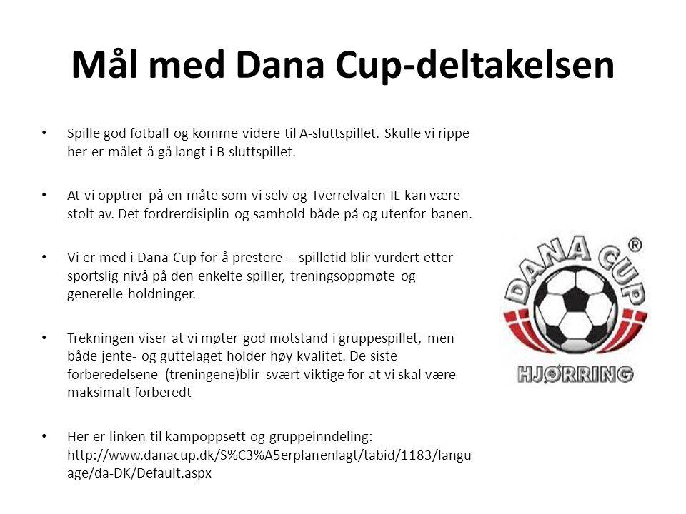 Mål med Dana Cup-deltakelsen • Spille god fotball og komme videre til A-sluttspillet. Skulle vi rippe her er målet å gå langt i B-sluttspillet. • At v