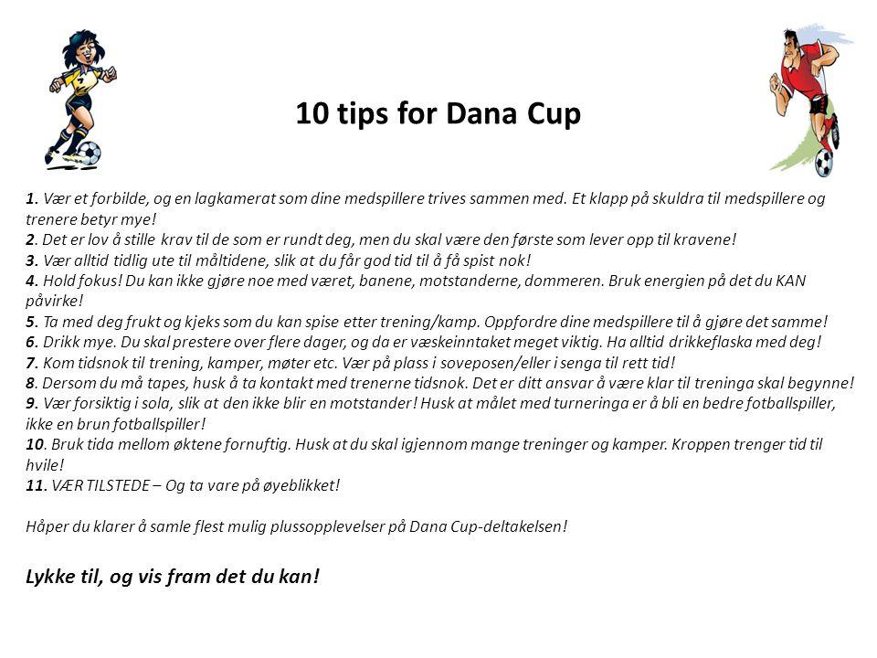 10 tips for Dana Cup 1. Vær et forbilde, og en lagkamerat som dine medspillere trives sammen med. Et klapp på skuldra til medspillere og trenere betyr