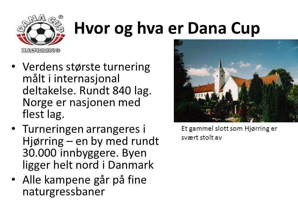 Hvor og hva er Dana Cup • Verdens største turnering målt i internasjonal deltakelse. Rundt 840 lag. Norge er nasjonen med flest lag. • Turneringen arr