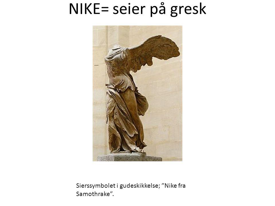 """NIKE= seier på gresk Sierssymbolet i gudeskikkelse; """"Nike fra Samothrake""""."""