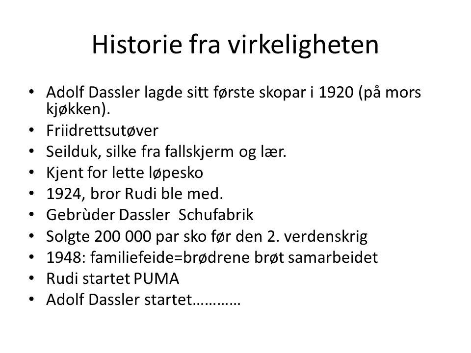 Historie fra virkeligheten • Adolf Dassler lagde sitt første skopar i 1920 (på mors kjøkken). • Friidrettsutøver • Seilduk, silke fra fallskjerm og læ