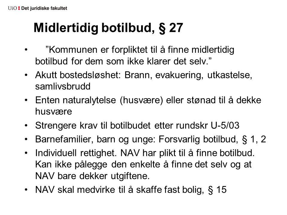 """Midlertidig botilbud, § 27 • """"Kommunen er forpliktet til å finne midlertidig botilbud for dem som ikke klarer det selv."""" •Akutt bostedsløshet: Brann,"""