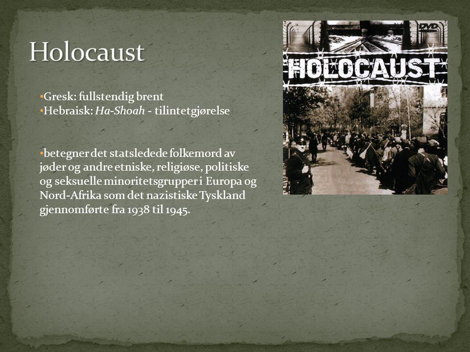 • Gresk: fullstendig brent • Hebraisk: Ha-Shoah - tilintetgjørelse • betegner det statsledede folkemord av jøder og andre etniske, religiøse, politiske og seksuelle minoritetsgrupper i Europa og Nord-Afrika som det nazistiske Tyskland gjennomførte fra 1938 til 1945.
