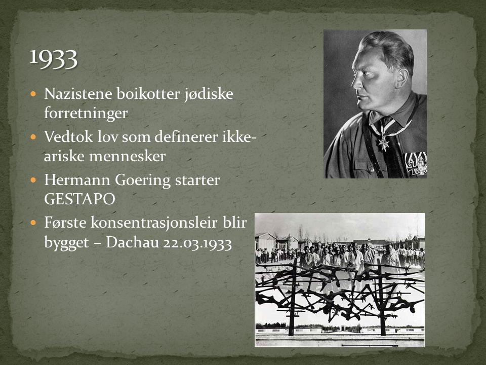  Nazistene boikotter jødiske forretninger  Vedtok lov som definerer ikke- ariske mennesker  Hermann Goering starter GESTAPO  Første konsentrasjonsleir blir bygget – Dachau 22.03.1933